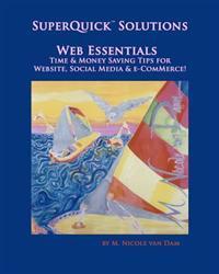 Superquick(tm) Solutions - Web Essentials: Time & Money Saving Tips for Website, Social Media & E-Commerce