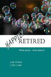 Happily Retired: What Works ... What Doesn't