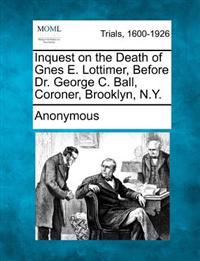 Inquest on the Death of Gnes E. Lottimer, Before Dr. George C. Ball, Coroner, Brooklyn, N.Y.