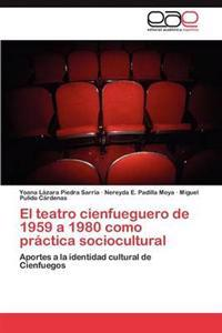 El Teatro Cienfueguero de 1959 a 1980 Como Practica Sociocultural