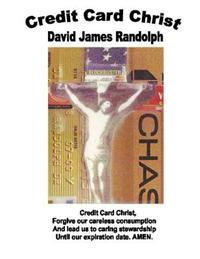 Credit Card Christ: Selected Sermons 1965-2012