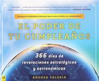 El Poder de Tu Cumpleaños (the Power of Your Birthday): 366 Dias de Revelaciones Astrologicas y Astronomicas (366 Days of Astrological a ND Astronomic