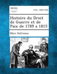 Histoire Du Droit de Guerre Et de Paix de 1789 a 1815