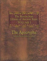 The Researchers Library of Ancient Texts: Volume One -- The Apocrypha Includes the Books of Enoch, Jasher, and Jubilees