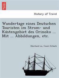 Wandertage Eines Deutschen Touristen Im Strom- Und Ku Stengebiet Des Orinoko ... Mit ... Abbildungen, Etc.