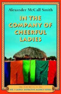 In the Company of Cheerful Ladies: The New Novel in the No. 1 Ladies' Detective Agency Series