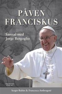 Påven Franciskus : samtal med Jorge Bergoglio