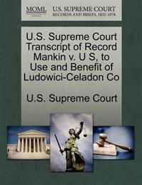 U.S. Supreme Court Transcript of Record Mankin V. U S, to Use and Benefit of Ludowici-Celadon Co