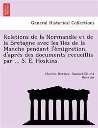 Relations de La Normandie Et de La Bretagne Avec Les I Les de La Manche Pendant L'e Migration, D'Apre S Des Documents Recueillis Par ... S. E. Hoskins.