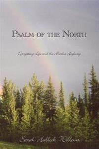 Psalm of the North: Navigating Life and the Alaska Highway