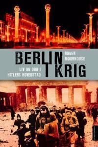 Berlin i krig; liv og død i Hitlers hovedstad, 1939-1945 - Roger Moorhouse | Ridgeroadrun.org