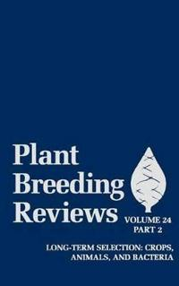 Plant Breeding Reviews, Volume 24, Part 2: Long-Term Selection: Crops, Animals, and Bacteria