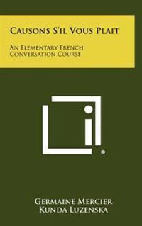 Causons S'Il Vous Plait: An Elementary French Conversation Course