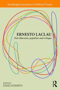 Ernesto Laclau: Post-Marxism, Populism and Critique