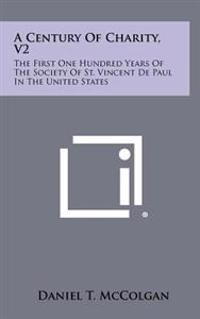 A Century of Charity, V2: The First One Hundred Years of the Society of St. Vincent de Paul in the United States
