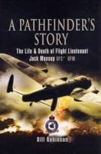 A Pathfinder's Story: The Life and Death of Flight Lieutenant Jack Mossop DFC* DFM