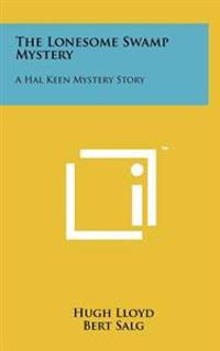 The Lonesome Swamp Mystery: A Hal Keen Mystery Story