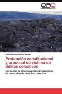 Proteccion Constitucional y Procesal de Victima de Delitos Colectivos