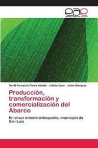 Produccion, Transformacion y Comercializacion del Abarco