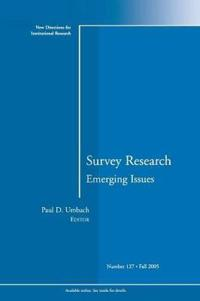 Survey Research Emerging Issues: New Directions for Institutional Research, Number 127