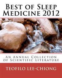 Best of Sleep Medicine 2012: An Annual Collection of Scientific Literature