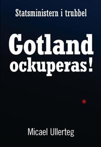 Statsministern i trubbel : Gotland ockuperas!