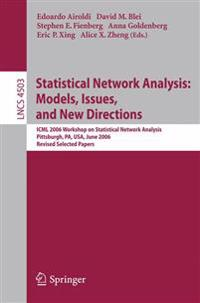 Statistical Network Analysis: Models, Issues, and New Directions: ICML 2006 Workshop on Statistical Network Analysis, Pittsburgh, Pa, Usa, June 29, 20
