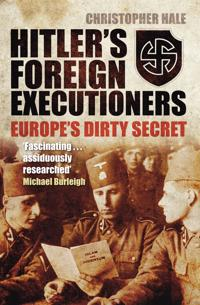 Hitler's Foreign Executioners: Europe's Dirty Secret