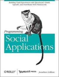 Programming Social Applications: Building Viral Experiences with OpenSocial, OAuth, OpenID, and Distributed Web Frameworks