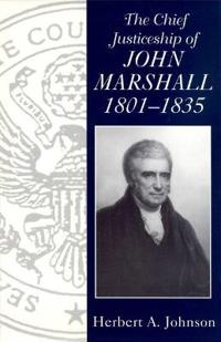 The Chief Justiceship of John Marshall, 1801-1835