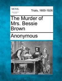 The Murder of Mrs. Bessie Brown