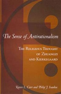 The Sense of Antirationalism: : The Religious Thought of Zhuangzi and Kierkegaard