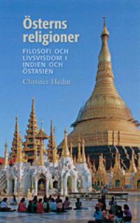 Österns religioner : filosofi och livsvisdom i Indien och Östasien