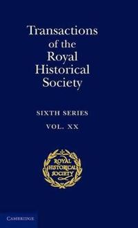 Royal Historical Society Transactions Transactions of the Royal Historical Society: Series Number 20