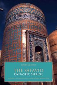 The Safavid Dynastic Shrine