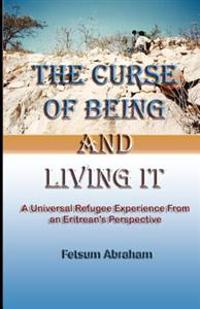 The Curse of Being and Living It: A Universal Refugee Experience from an Eritrean's Perspective