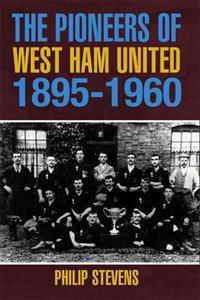 Pioneers of West Ham United 1895-1960
