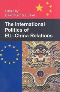 The International Politics of EU-China Relations