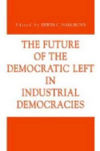 The Future of the Democratic Left in Industrial Democracies