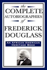 The Complete Autobiographies of Frederick Douglas (an African American Heritage Book)