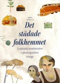 Det städade folkhemmet: Tyskfödda hembiträden i efterkrigstidens Sverige