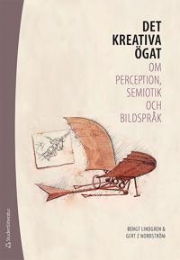 Det kreativa ögat : om perception, semiotik och bildspråk