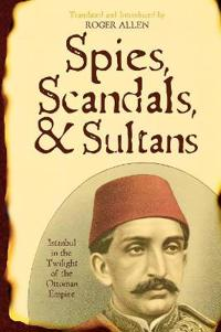 Spies, Scandals, and Sultans