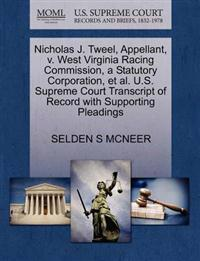 Nicholas J. Tweel, Appellant, V. West Virginia Racing Commission, a Statutory Corporation, et al. U.S. Supreme Court Transcript of Record with Supporting Pleadings