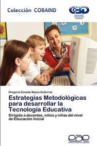 Estrategias Metodologicas Para Desarrollar La Tecnologia Educativa