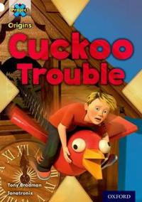 Project X Origins: White Book Band, Oxford Level 10: Inventors and Inventions: Cuckoo Trouble
