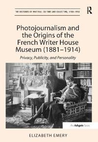 Photojournalism and the Origins of the French Writer House Museum 1881-1914