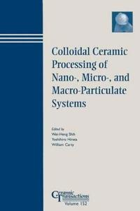 Colloidal Ceramic Processing of Nano-Micro-, and Macro-Particulate Systems