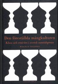 Den föreställda mångkulturen : klass och etnicitet i svensk samtidsprosa