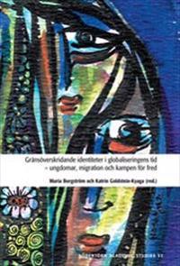 Gränsöverskridande identiteter i globaliseringens tid - ungdomar, migration och kampen för fred